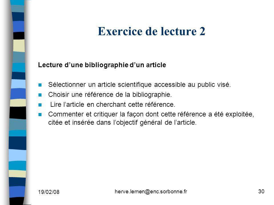 19/02/08 herve.lemen@enc.sorbonne.fr30 Exercice de lecture 2 Lecture dune bibliographie dun article Sélectionner un article scientifique accessible au