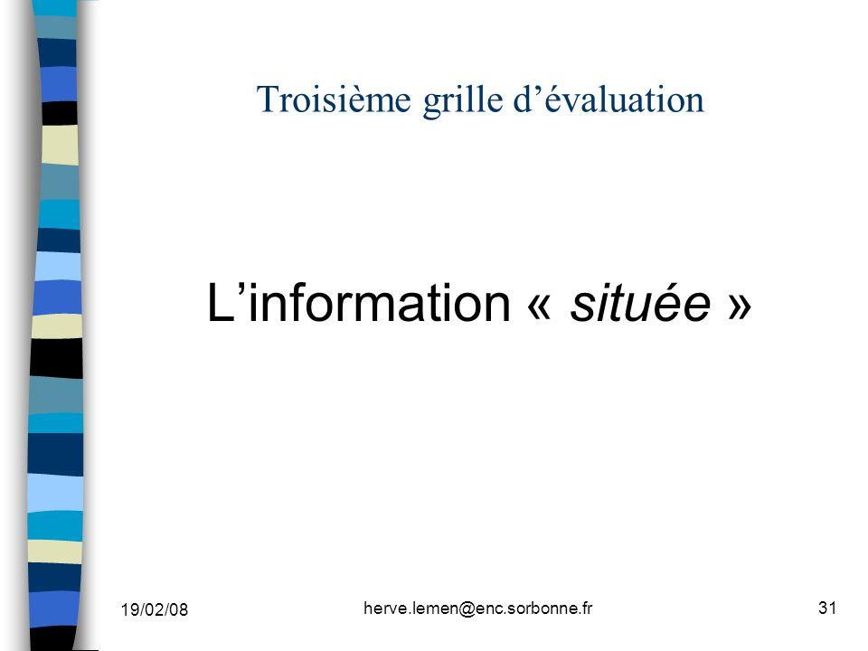 19/02/08 herve.lemen@enc.sorbonne.fr31 Troisième grille dévaluation Linformation « située »