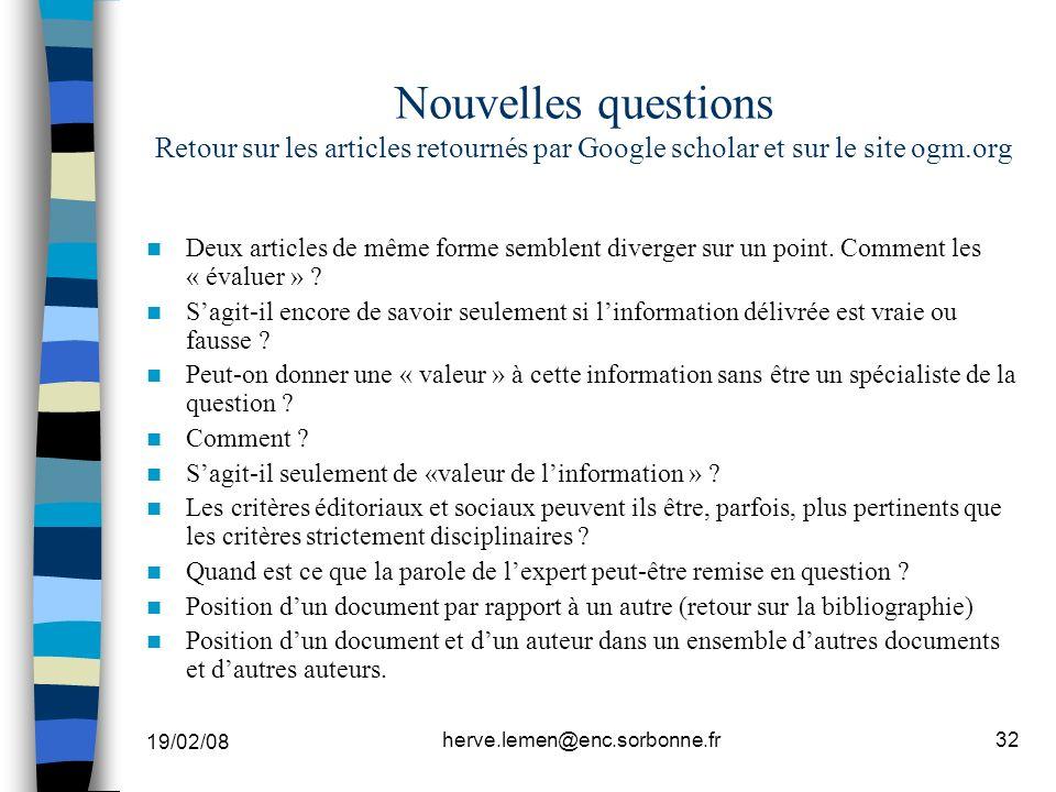 19/02/08 herve.lemen@enc.sorbonne.fr32 Nouvelles questions Retour sur les articles retournés par Google scholar et sur le site ogm.org Deux articles d