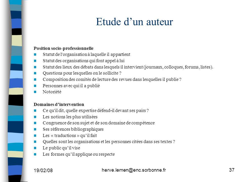 19/02/08 herve.lemen@enc.sorbonne.fr37 Etude dun auteur Position socio-professionnelle Statut de l'organisation à laquelle il appartient Statut des or