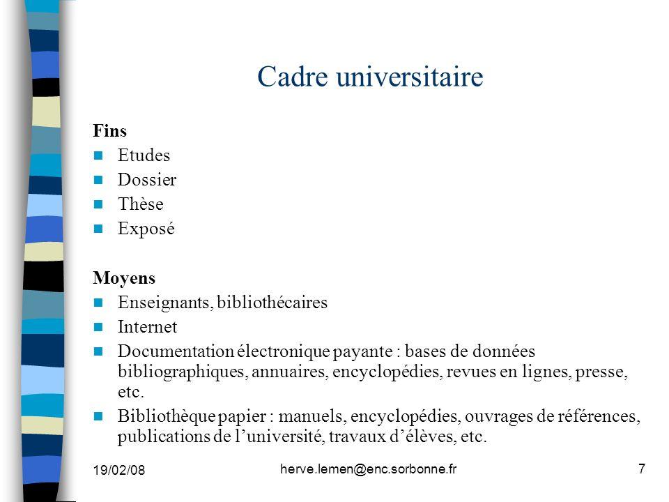 19/02/08 herve.lemen@enc.sorbonne.fr7 Cadre universitaire Fins Etudes Dossier Thèse Exposé Moyens Enseignants, bibliothécaires Internet Documentation