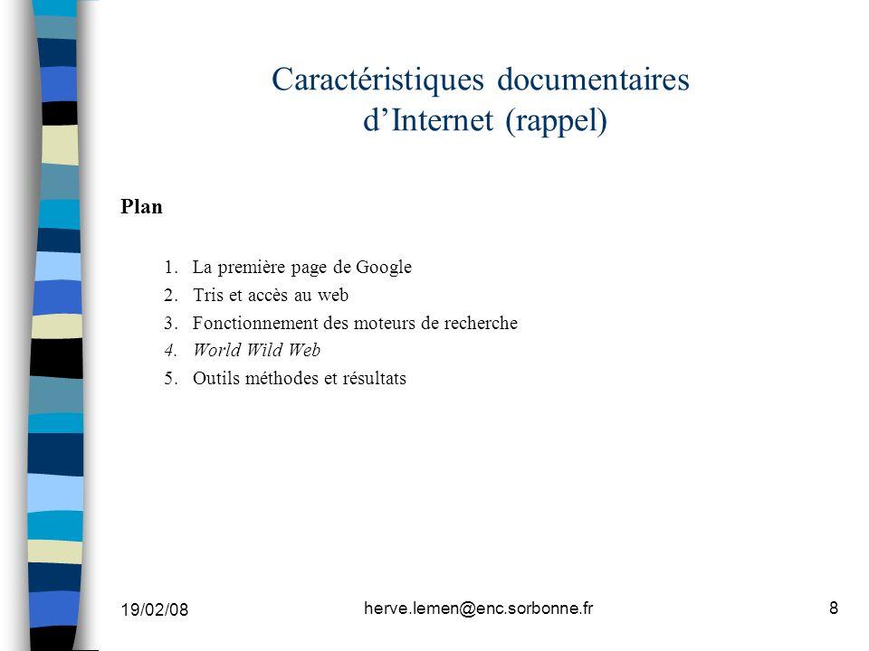 19/02/08 herve.lemen@enc.sorbonne.fr8 Caractéristiques documentaires dInternet (rappel) Plan 1.La première page de Google 2.Tris et accès au web 3.Fon