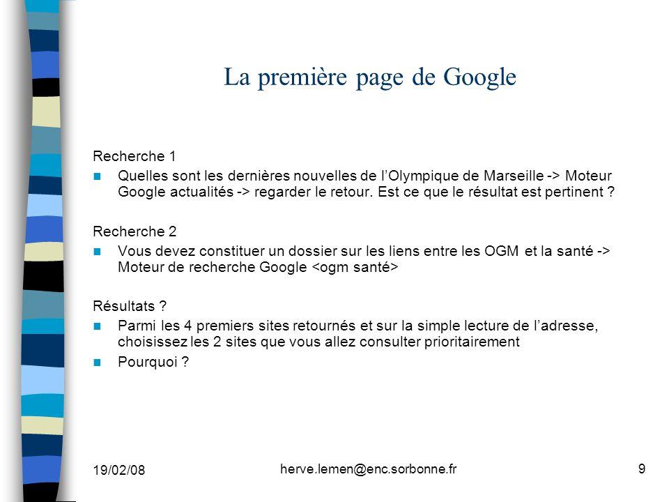 19/02/08 herve.lemen@enc.sorbonne.fr9 La première page de Google Recherche 1 Quelles sont les dernières nouvelles de lOlympique de Marseille -> Moteur