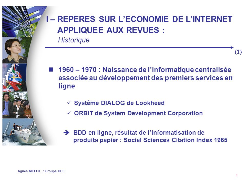 Agnès MELOT / Groupe HEC 13 Historique 1998 : Société privée dorigine publique, née à Bath pour gérer le Bath Information Data Service (BIDS) 2000 : Acquisition dUNCOVER (fourniture de documents) 2001 : Acquisition de CATCHWORD 2003 : Equipe de 160 personnes à travers le monde II – DEUX INTERMEDIAIRES INCONTOURNABLES : INGENTA, CROSSREF Ingenta (1)