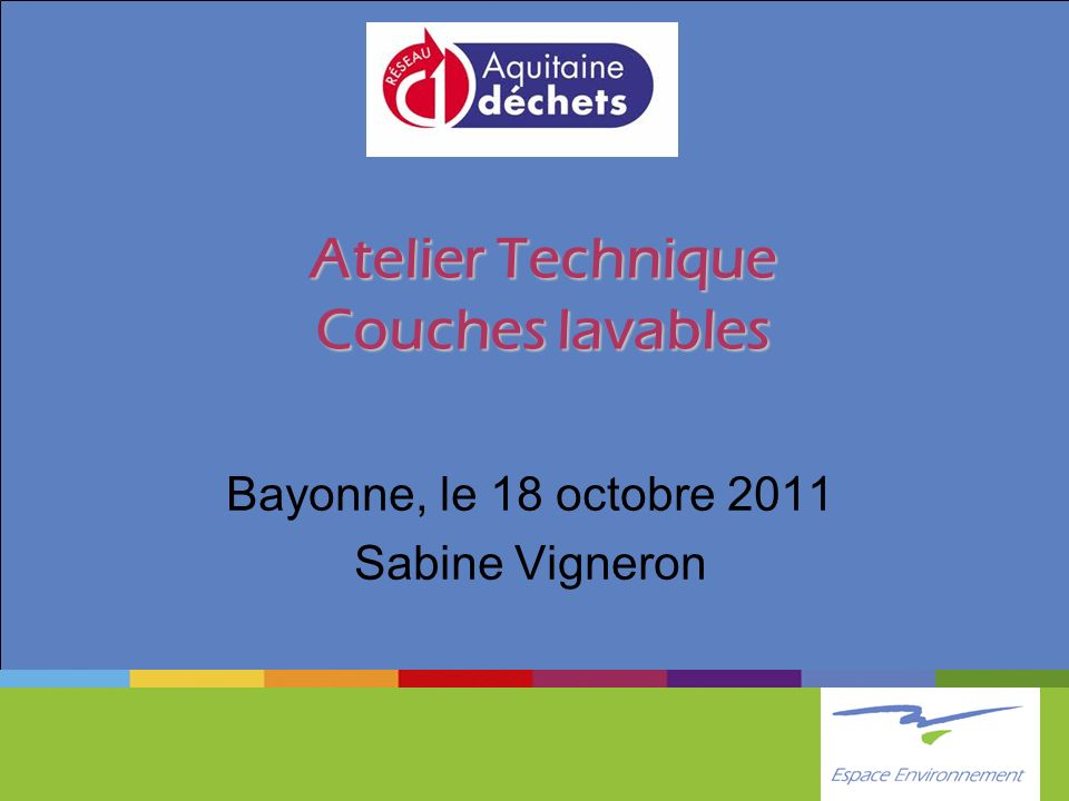 Atelier Technique Couches lavables Bayonne, le 18 octobre 2011 Sabine Vigneron