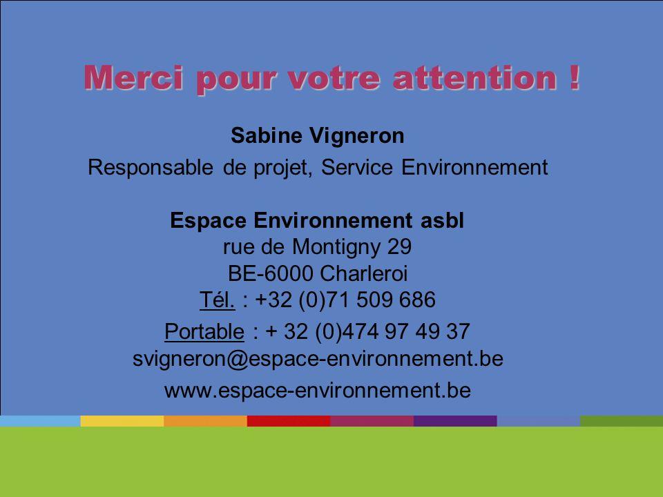 Merci pour votre attention ! Sabine Vigneron Responsable de projet, Service Environnement Espace Environnement asbl rue de Montigny 29 BE-6000 Charler