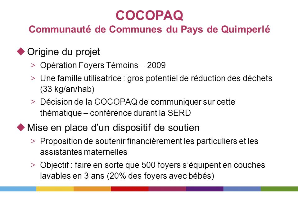 Origine du projet >Opération Foyers Témoins – 2009 >Une famille utilisatrice : gros potentiel de réduction des déchets (33 kg/an/hab) >Décision de la