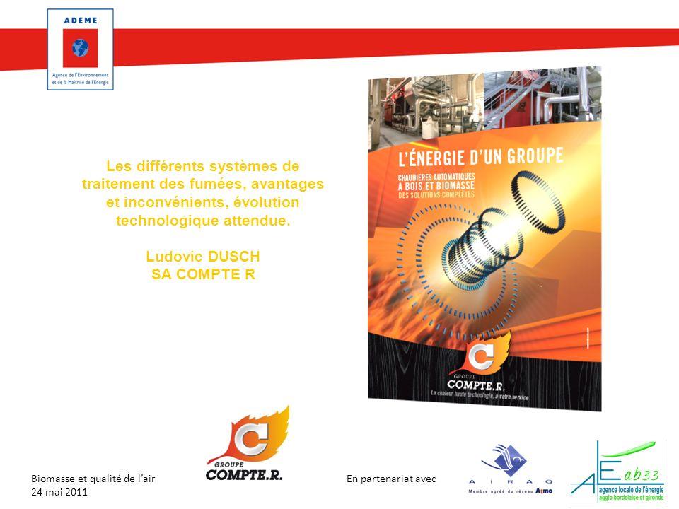 En partenariat avec Biomasse et qualité de lair 24 mai 2011 Les différents systèmes de traitement des fumées, avantages et inconvénients, évolution technologique attendue.