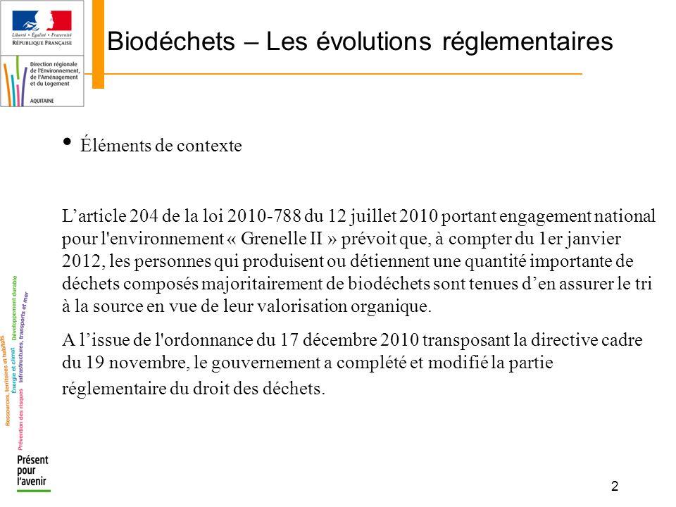 2 Biodéchets – Les évolutions réglementaires Éléments de contexte Larticle 204 de la loi 2010-788 du 12 juillet 2010 portant engagement national pour