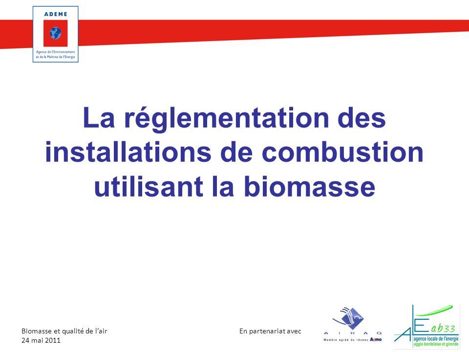 En partenariat avec Biomasse et qualité de lair 24 mai 2011 La réglementation des installations de combustion utilisant la biomasse