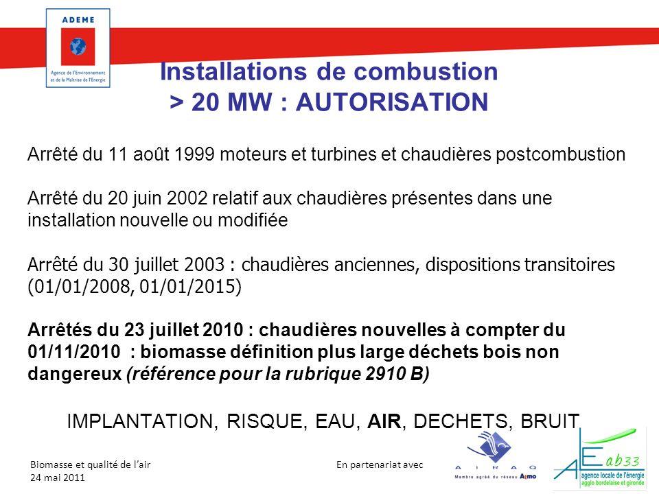 En partenariat avec Biomasse et qualité de lair 24 mai 2011 Installations de combustion > 20 MW : AUTORISATION Arrêté du 11 août 1999 moteurs et turbi