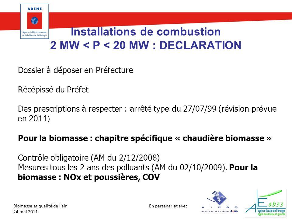 En partenariat avec Biomasse et qualité de lair 24 mai 2011 Installations de combustion 2 MW < P < 20 MW : DECLARATION Dossier à déposer en Préfecture