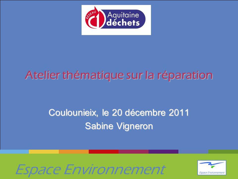 Espace Environnement Atelier thématique sur la réparation Coulounieix, le 20 décembre 2011 Sabine Vigneron