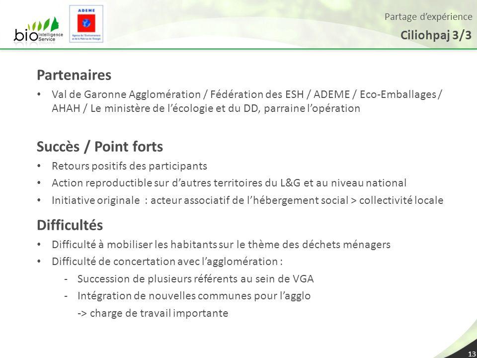 Partage dexpérience Ciliohpaj 3/3 13 Partenaires Val de Garonne Agglomération / Fédération des ESH / ADEME / Eco-Emballages / AHAH / Le ministère de l