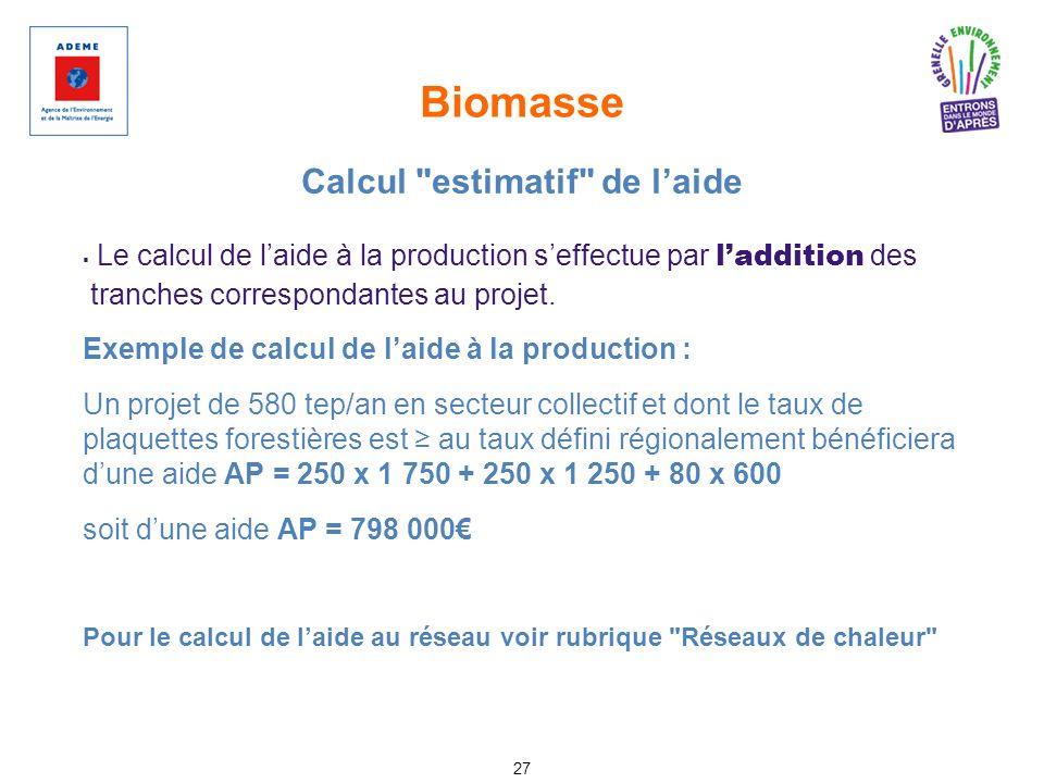 Biomasse 27 Le calcul de laide à la production seffectue par laddition des tranches correspondantes au projet. Exemple de calcul de laide à la product