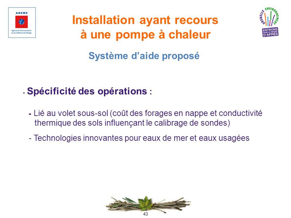 43 Installation ayant recours à une pompe à chaleur Spécificité des opérations : - Lié au volet sous-sol (coût des forages en nappe et conductivité th