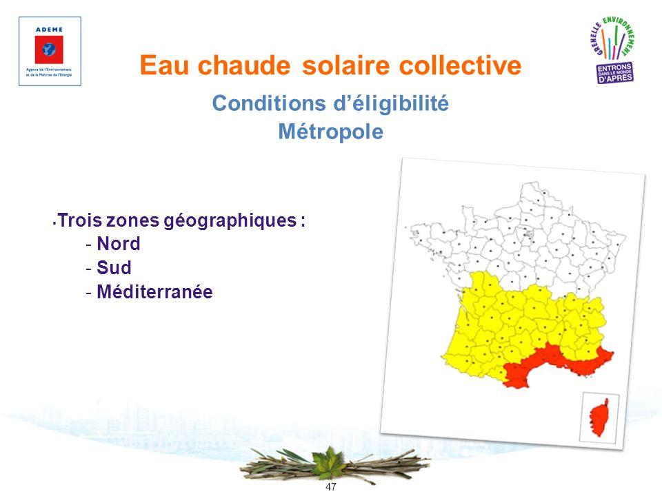 47 Eau chaude solaire collective Trois zones géographiques : - Nord - Sud - Méditerranée Conditions déligibilité Métropole