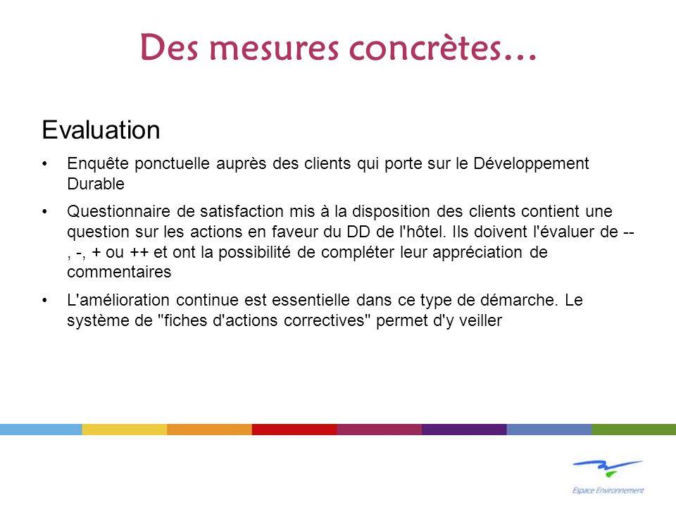 Des mesures concrètes… Evaluation Enquête ponctuelle auprès des clients qui porte sur le Développement Durable Questionnaire de satisfaction mis à la