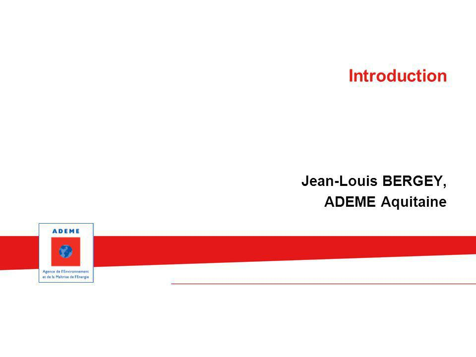 Jean-Louis BERGEY, ADEME Aquitaine Introduction
