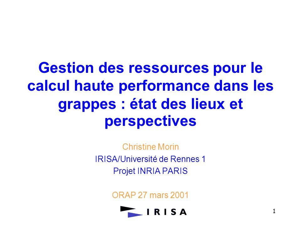 1 Gestion des ressources pour le calcul haute performance dans les grappes : état des lieux et perspectives Christine Morin IRISA/Université de Rennes