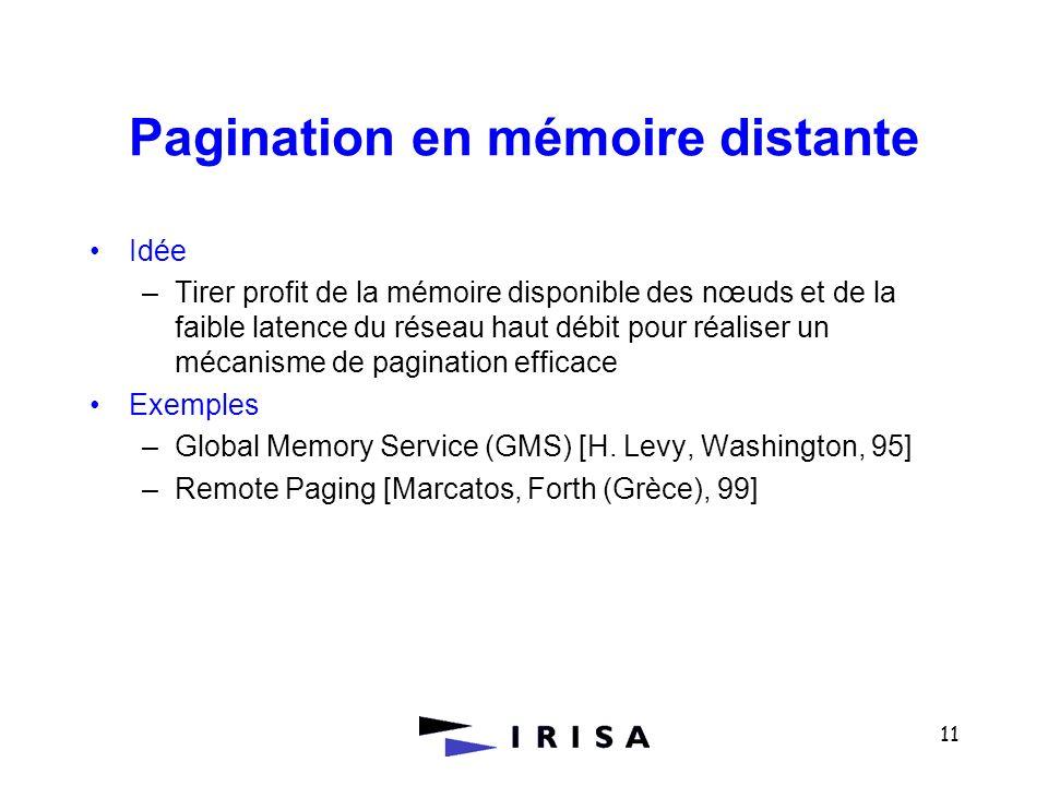 11 Pagination en mémoire distante Idée –Tirer profit de la mémoire disponible des nœuds et de la faible latence du réseau haut débit pour réaliser un
