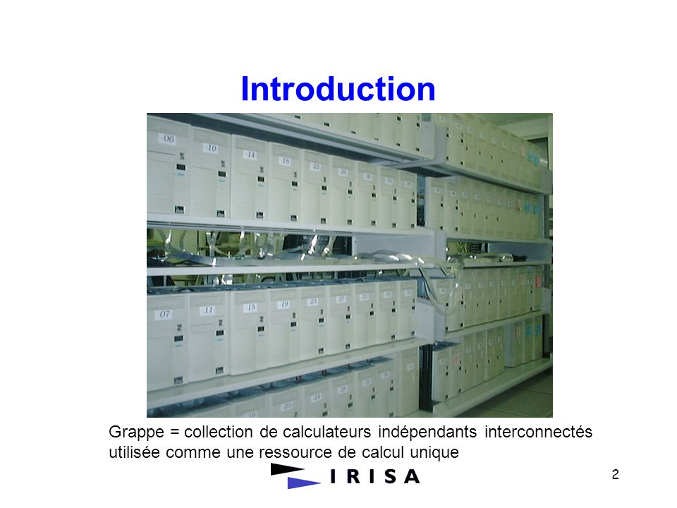 2 Introduction Grappe = collection de calculateurs indépendants interconnectés utilisée comme une ressource de calcul unique