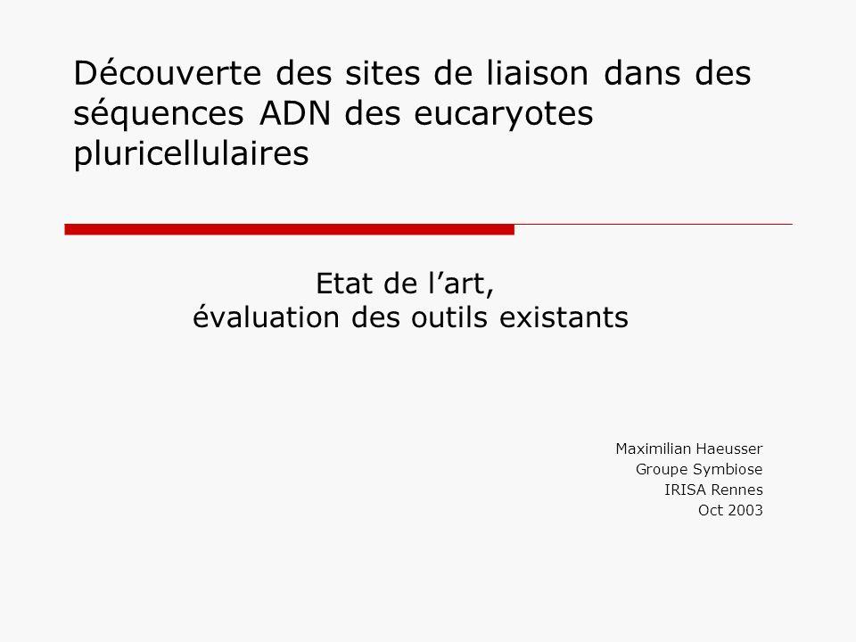 Découverte des sites de liaison dans des séquences ADN des eucaryotes pluricellulaires Etat de lart, évaluation des outils existants Maximilian Haeuss