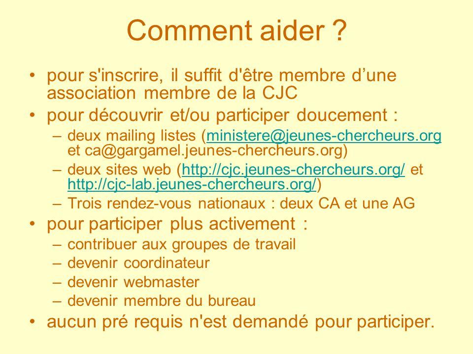 Comment aider ? pour s'inscrire, il suffit d'être membre dune association membre de la CJC pour découvrir et/ou participer doucement : –deux mailing l