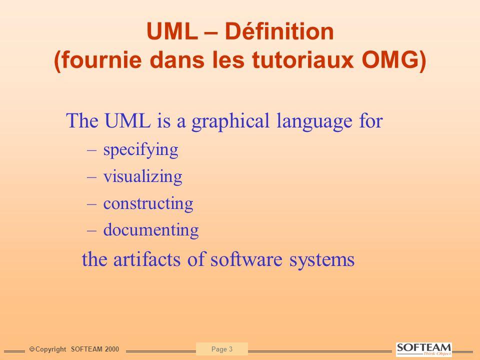 Copyright SOFTEAM 2000 Page 24 Profiles UML : UML adapté à chaque domaine UML 1.4, sous la conduite de SOFTEAM à lOMG, étend la définition des profiles EDOC CORBA REAL TIME EJB UML 1.3 LES PROFILES STRUCTURENT LES EXTENSIONS UML COMPONENT >