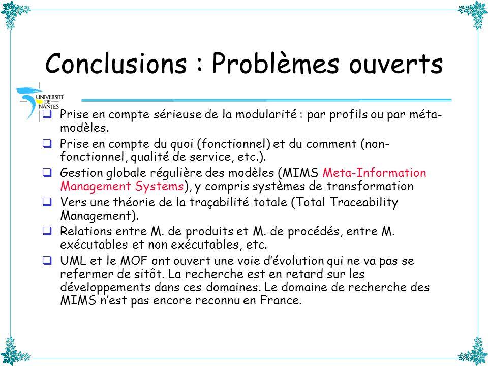 Conclusions : Problèmes ouverts Prise en compte sérieuse de la modularité : par profils ou par méta- modèles. Prise en compte du quoi (fonctionnel) et