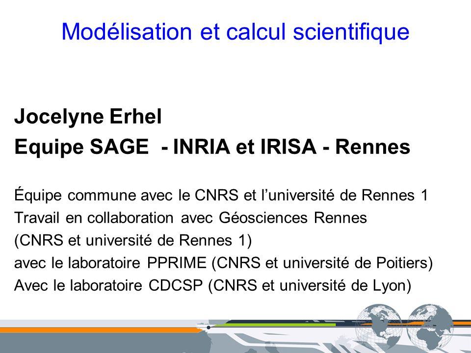 Modélisation et calcul scientifique Jocelyne Erhel Equipe SAGE - INRIA et IRISA - Rennes Équipe commune avec le CNRS et luniversité de Rennes 1 Travai