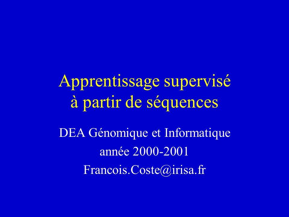 Apprentissage supervisé à partir de séquences DEA Génomique et Informatique année 2000-2001 Francois.Coste@irisa.fr