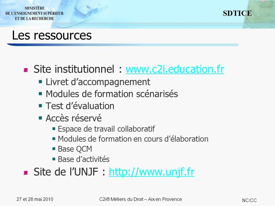 12 SDTICE NC/CC 27 et 28 mai 2010C2i® Métiers du Droit – Aix en Provence Les ressources Site institutionnel : www.c2i.education.frwww.c2i.education.fr Livret daccompagnement Modules de formation scénarisés Test dévaluation Accès réservé Espace de travail collaboratif Modules de formation en cours délaboration Base QCM Base dactivités Site de lUNJF : http://www.unjf.frhttp://www.unjf.fr