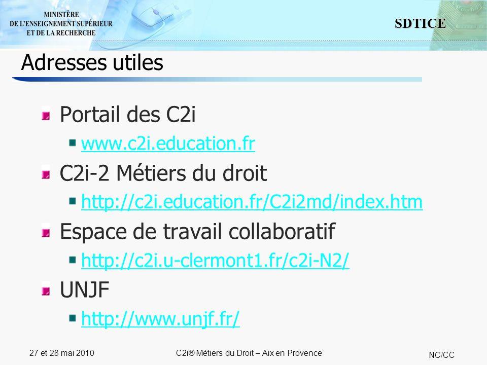 14 SDTICE NC/CC 27 et 28 mai 2010C2i® Métiers du Droit – Aix en Provence Adresses utiles Portail des C2i www.c2i.education.fr C2i-2 Métiers du droit http://c2i.education.fr/C2i2md/index.htm Espace de travail collaboratif http://c2i.u-clermont1.fr/c2i-N2/ UNJF http://www.unjf.fr/