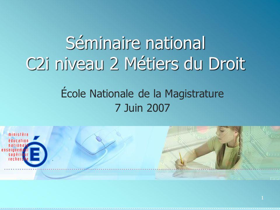 1 Séminaire national C2i niveau 2 Métiers du Droit École Nationale de la Magistrature 7 Juin 2007