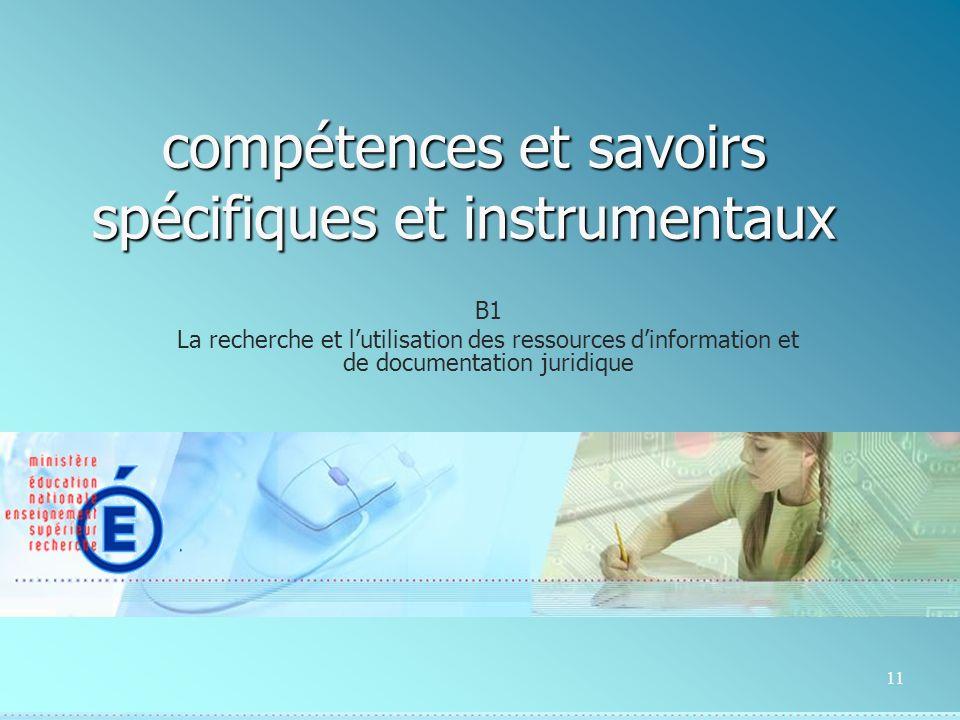 11 compétences et savoirs spécifiques et instrumentaux B1 La recherche et lutilisation des ressources dinformation et de documentation juridique