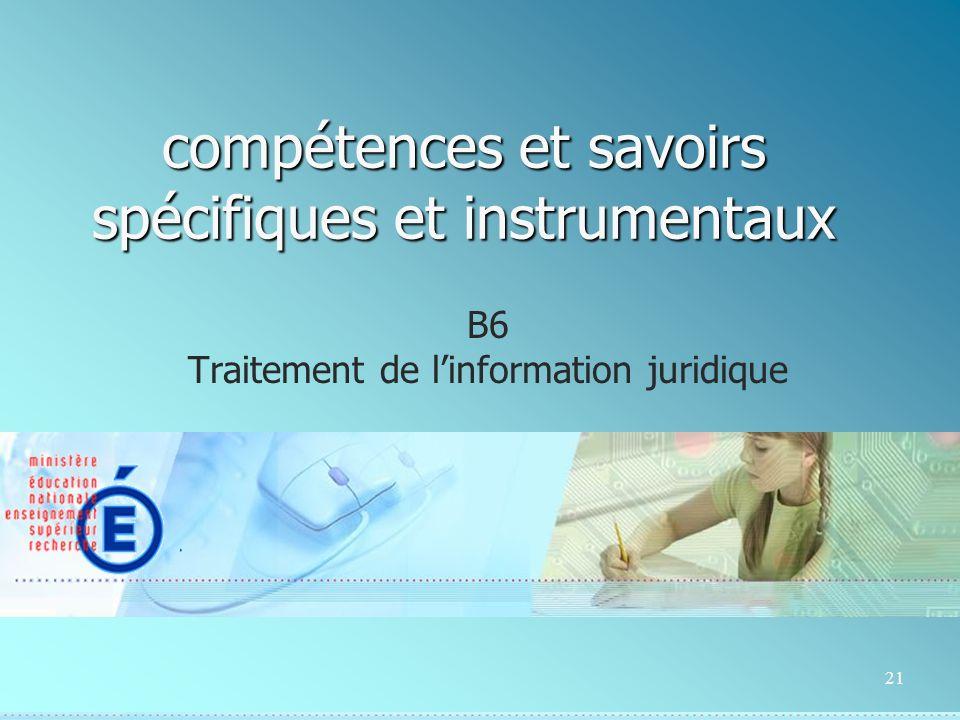 21 compétences et savoirs spécifiques et instrumentaux B6 Traitement de linformation juridique