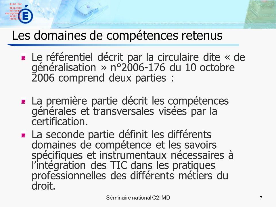 7 Séminaire national C2I MD7 Les domaines de compétences retenus Le référentiel décrit par la circulaire dite « de généralisation » n°2006-176 du 10 octobre 2006 comprend deux parties : La première partie décrit les compétences générales et transversales visées par la certification.