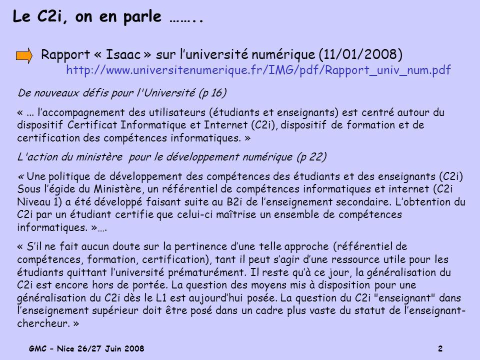 GMC – Nice 26/27 Juin 2008 2 Le C2i, on en parle …….. Rapport « Isaac » sur luniversité numérique (11/01/2008) http://www.universitenumerique.fr/IMG/p
