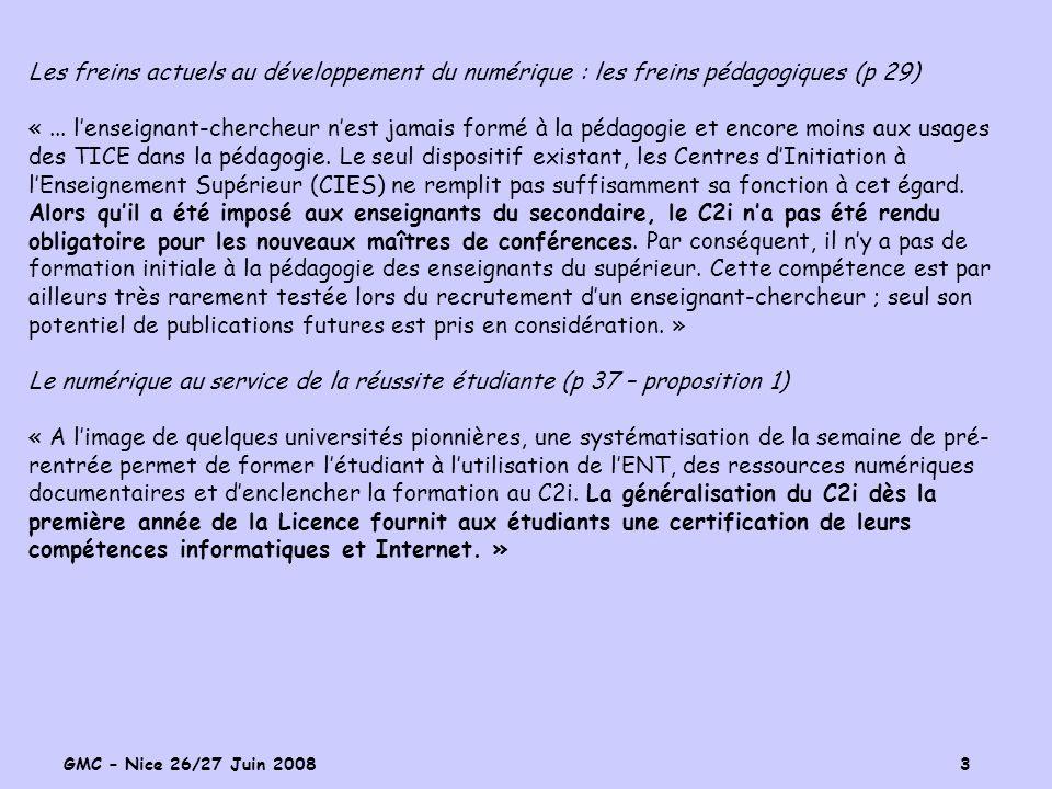 GMC – Nice 26/27 Juin 2008 3 Les freins actuels au développement du numérique : les freins pédagogiques (p 29) «... lenseignant-chercheur nest jamais