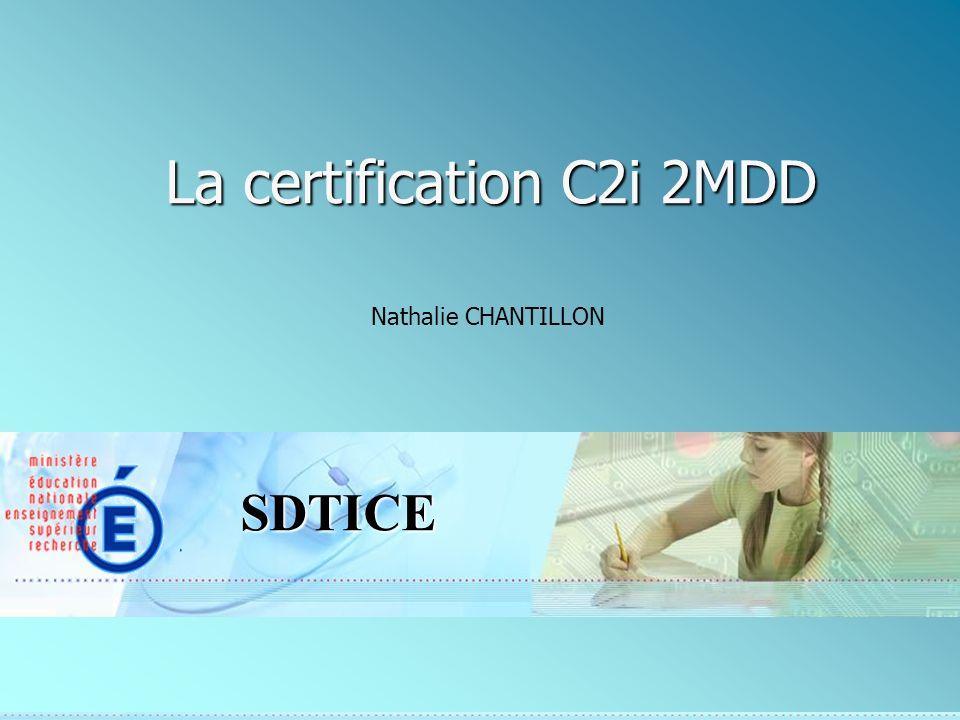 SDTICE La certification C2i 2MDD Nathalie CHANTILLON