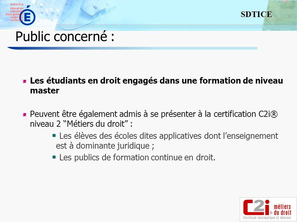 4 SDTICE Public concerné : Les étudiants en droit engagés dans une formation de niveau master Peuvent être également admis à se présenter à la certifi