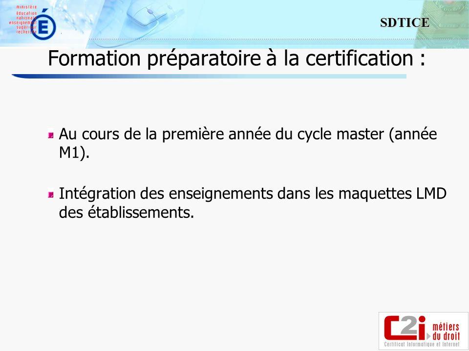 5 SDTICE Formation préparatoire à la certification : Au cours de la première année du cycle master (année M1). Intégration des enseignements dans les