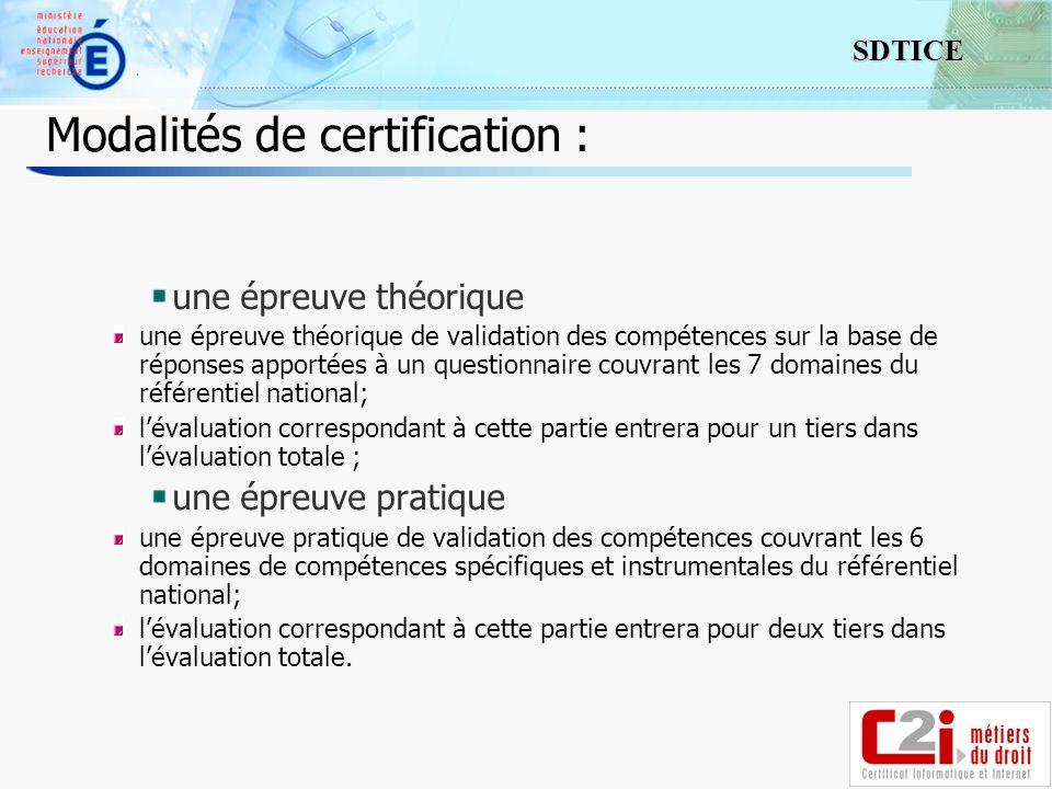 6 SDTICE Modalités de certification : une épreuve théorique une épreuve théorique de validation des compétences sur la base de réponses apportées à un