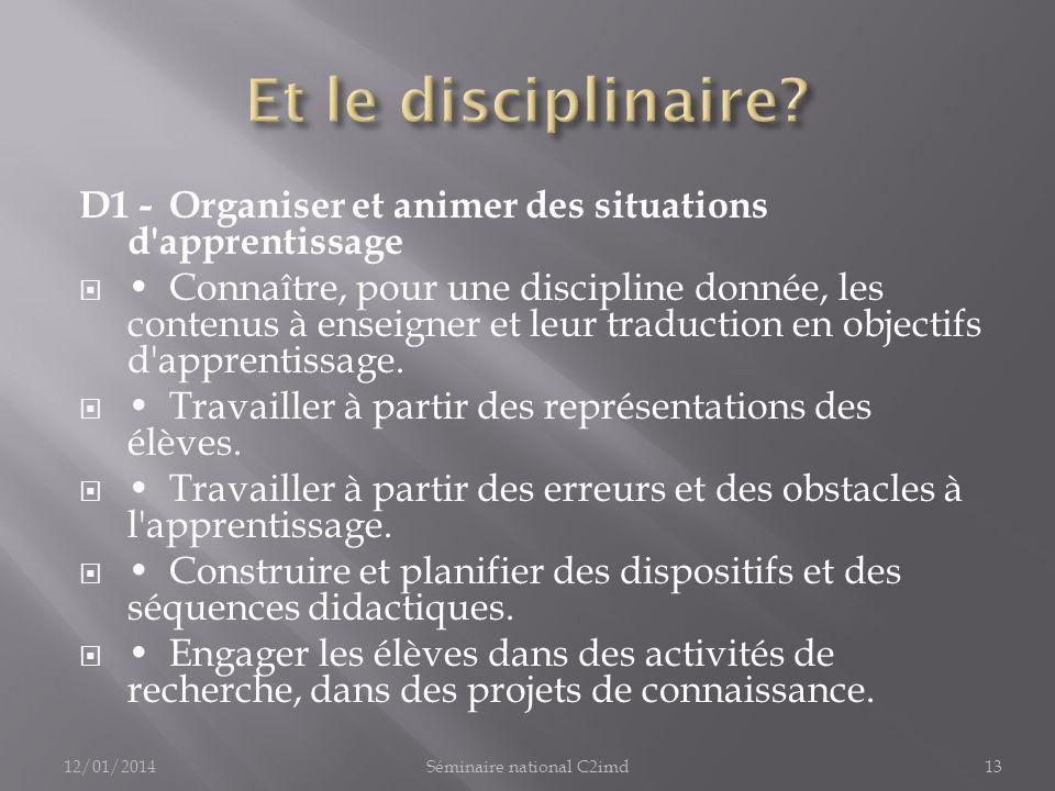 D1 -Organiser et animer des situations d apprentissage Connaître, pour une discipline donnée, les contenus à enseigner et leur traduction en objectifs d apprentissage.