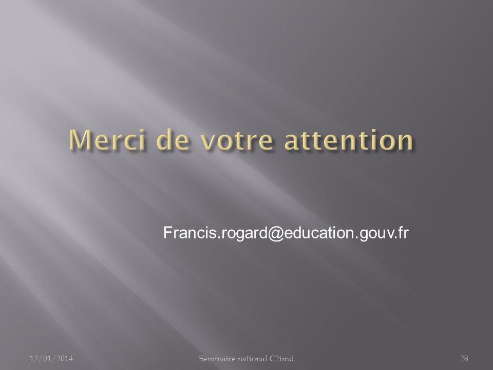 Francis.rogard@education.gouv.fr 12/01/201428Séminaire national C2imd
