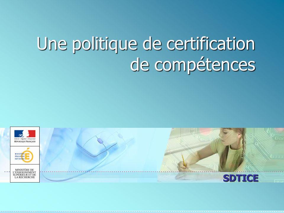 SDTICE Une politique de certification de compétences