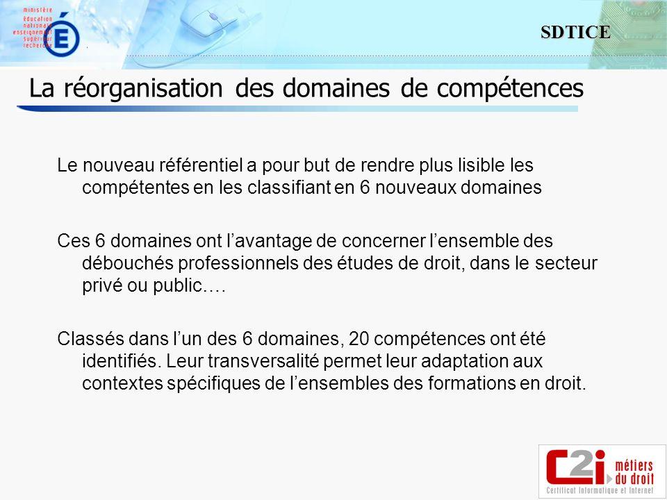 6 SDTICE La réorganisation des domaines de compétences Le nouveau référentiel a pour but de rendre plus lisible les compétentes en les classifiant en