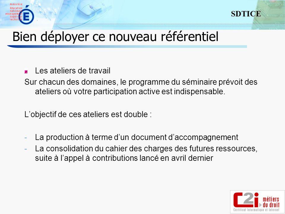7 SDTICE Bien déployer ce nouveau référentiel Les ateliers de travail Sur chacun des domaines, le programme du séminaire prévoit des ateliers où votre participation active est indispensable.