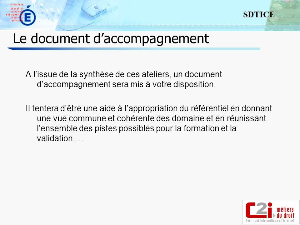 9 SDTICE Le document daccompagnement A lissue de la synthèse de ces ateliers, un document daccompagnement sera mis à votre disposition. Il tentera dêt
